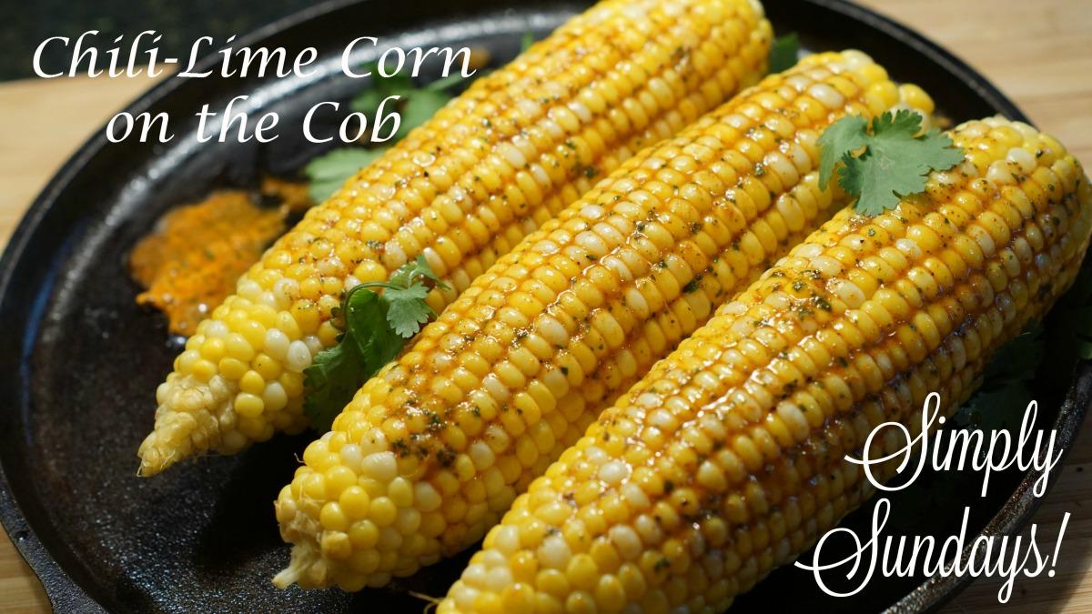 Chili-Lime Corn on the Cob – Simply Sundays!